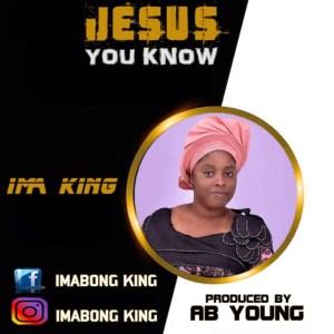 ImaKing - Jesus You Know